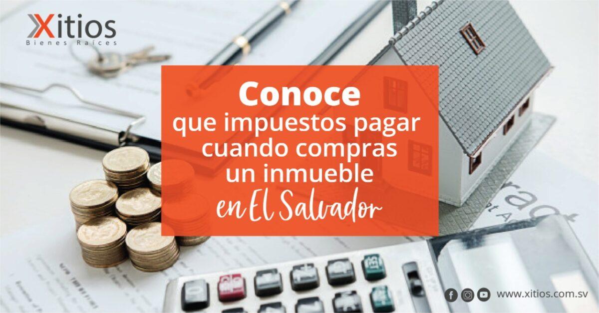Conoce que Impuestos pagar cuando compras un Inmueble en El Salvador